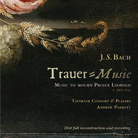 Bach: Trauer-Music To Mourn Prince Leopold BWV 244a — Иоганн Себастьян Бах, Andrew Parrott, Taverner Consort & Players