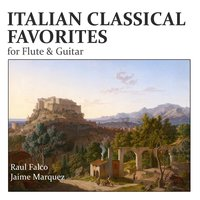 Italian Classical Favorites for Flute & Guitar — Raul Falco, Jaime Marquez