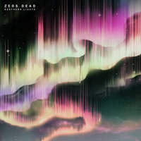 Northern Lights — Zeds Dead