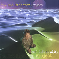 Feel Like An Alien — The Rob Rinderer Project