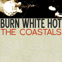 Burn White Hot — The Coastals