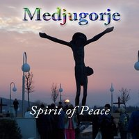 Medjugorje (Spirit of Peace) - Single — Medjugorje