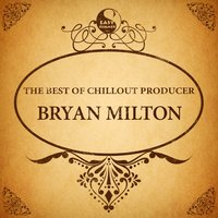 The Best of Chillout Producer: Bryan Milton — Bryan Milton