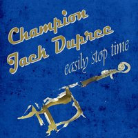 Easily Stop Time — Champion Jack Dupree