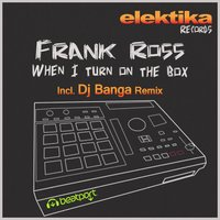 When I Turn On the Box — Frank Ross
