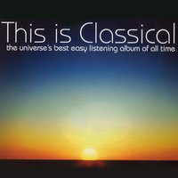 This Is Classical - The Universe's Best Easy Listening Album Of All Time — сборник