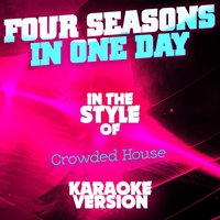 Four Seasons in One Day (In the Style of Crowded House) - Single — Ameritz Audio Karaoke