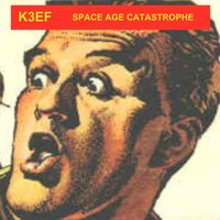 Space Age Catastrophe — K3ef