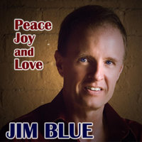 Peace, Joy and Love — Jim Blue