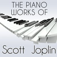 The Piano Works of Scott Joplin — Scott Joplin