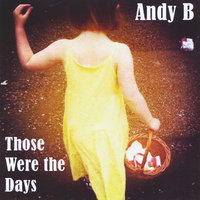 Those Were the Days — Andy B