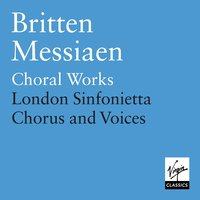 Britten & Messiaen - Choral Music — Terry Edwards, London Sinfonietta Chorus, London Sinfonietta Voices, Choristers of St Paul's Cathedral, Бенджамин Бриттен, Оливье Мессиан