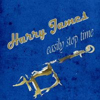 Easily Stop Time — Harry James & His Orchestra