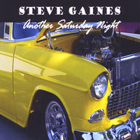 Another Saturday Night — Steve Gaines
