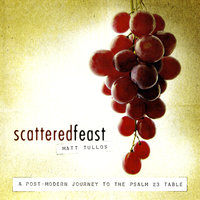 Scattered Feast — Matt Tullos