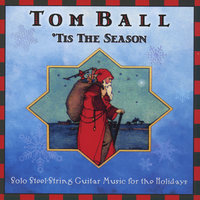 'Tis The Season - Solo Steel-String Guitar Music for the Holidays — Tom Ball