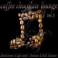 Caffe Chocolate Lounge, Vol. 3 — сборник