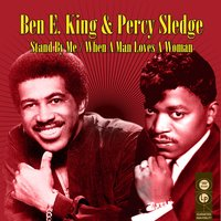 Stand By Me / When A Man Loves A Woman — Ben E. King & Percy Sledge