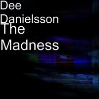 The Madness — Dee Danielsson