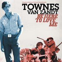 Be Here to Love Me — Townes Van Zandt