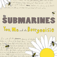 You, Me and the Bourgeoisie — The Submarines
