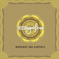 Mornings And Airports — Sugarfree