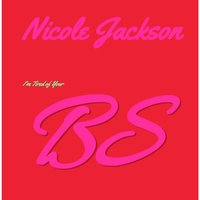 I'm Tired of Your BS — Nicole Jackson