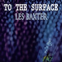 To The Surface — Les Baxter