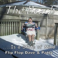 The Beach... Is a State of Mind — Flip Flop Dave & Patty