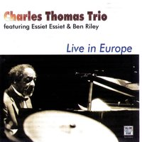 Live In Europe — Charles Thomas, Essiet Okon Essiet, Ben Riley, Charles Thomas Trio