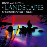 Landscapes — Lenny Mac Dowell, Christoph Spendel Project, Lenny Mac Dowell & Christoph Spendel Project