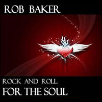 Rock and Roll for the Soul — Rob Baker