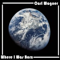 Where I Was Born — Carl Wagner