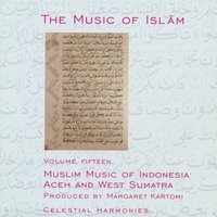 The Music of Islam Vol. 15: Muslim Music of Indonesia, Aceh and West Sumatra — MR. HO, Seudati Inong Group, Haliman Datuk Radjo Gampo, Dol and Tasa Drummers, Rasjid Group