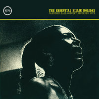 The Essential Billie Holiday: Carnegie Hall Concert Recorded Live — Billie Holiday