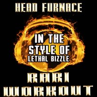 Rari WorkOut [In the Style of Lethal Bizzle & JME] — Head Furnace