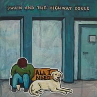 All I Need — Swain and the Highway Souls