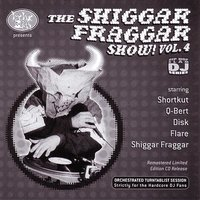 The Shiggar Fraggar Show! Vol. 4 — Shortkut, Q-Bert, Disk, Flare, Shiggar Fraggar