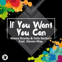 If You Want You Can — Marco Branky, Felix Barbieri, Steven May