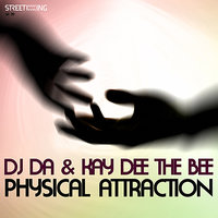 Physical Attraction — Kay Dee the Bee, Dj Da