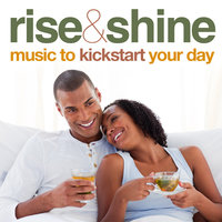 Rise And Shine: Music To Kickstart Your Day — сборник