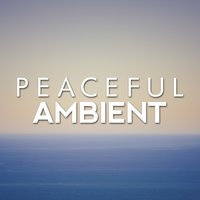 Peaceful Ambient — Peaceful Music