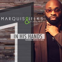 In His Hands — Marquis Jelks & Ministry, Apostle CC Doss