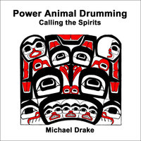 Power Animal Drumming: Calling the Spirits — Michael Drake
