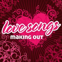 Love Songs : Music For Making Out — Love Songs