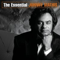 The Essential Johnny Mathis — Johnny Mathis