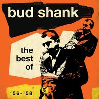 The Best Of '56-'58 — Bud Shank