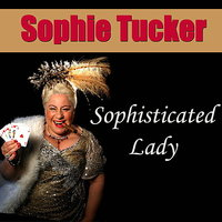 Sophisticated Lady — Sophie Tucker