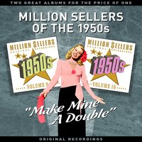 "Million Sellers of the 1950s Vol' 5 - ""Make Mine a Double"" - Two Great Albums for the Price of One — сборник"