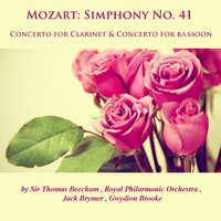 Mozart: Symphony No. 41, Concerto for Clarinet  & Concerto for Bassoon — Royal Philharmonic Orchestra, Sir Thomas Beecham, Jack Brymer, Gwydion Brooke, Royal Philarmonic Orchestra, Sir Thomas Beecham, Jack Brymer, Gwydion Brooke, Вольфганг Амадей Моцарт